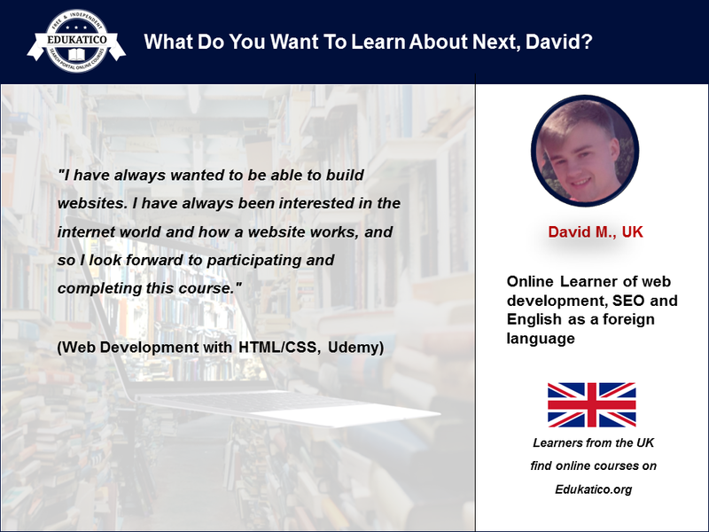 Not Sure What To Learn About Next? David from the UK Will Learn Online About Web Development